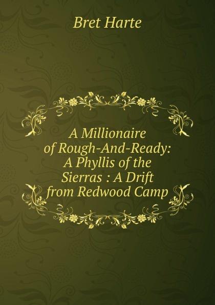 Bret Harte A Millionaire of Rough-And-Ready: A Phyllis of the Sierras : A Drift from Redwood Camp цена в Москве и Питере