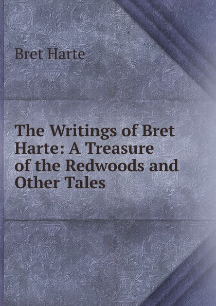 Bret Harte The Writings of Bret Harte: A Treasure of the Redwoods and Other Tales цена в Москве и Питере