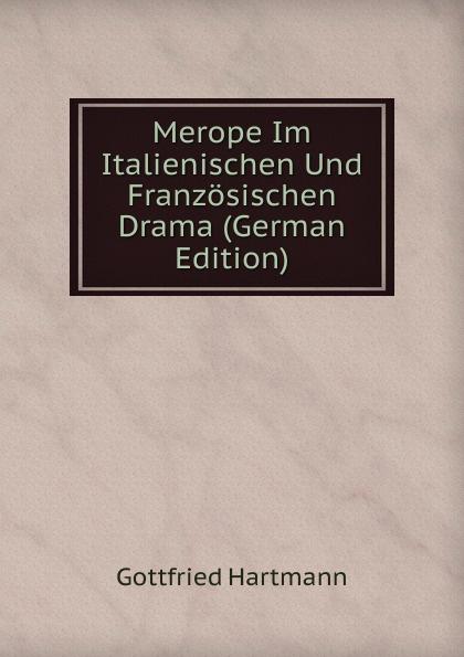 Gottfried Hartmann Merope Im Italienischen Und Franzosischen Drama (German Edition) aaron hill merope