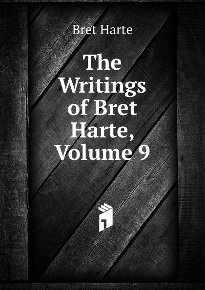 Bret Harte The Writings of Harte, Volume 9