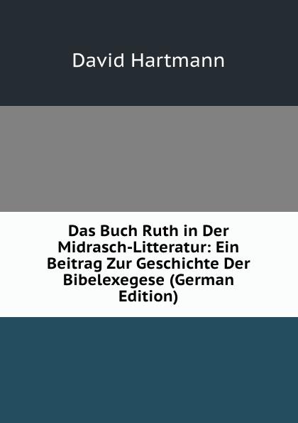David Hartmann Das Buch Ruth in Der Midrasch-Litteratur: Ein Beitrag Zur Geschichte Der Bibelexegese (German Edition) wilhelm grube geschichte der chinesischen litteratur german edition