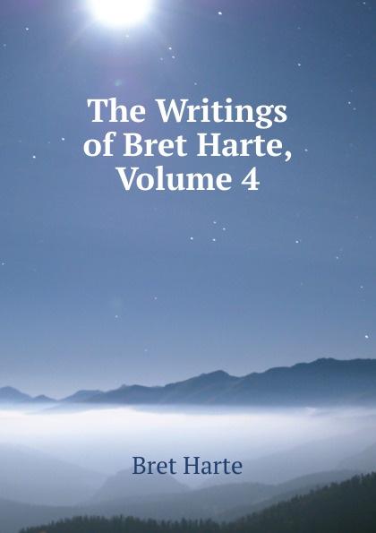 Bret Harte The Writings of Harte, Volume 4