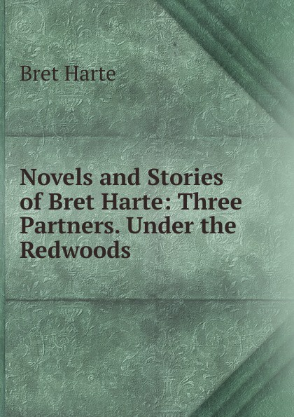 Bret Harte Novels and Stories of Bret Harte: Three Partners. Under the Redwoods