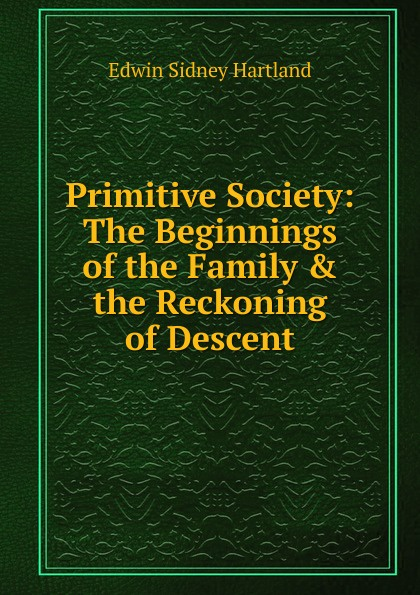 Primitive Society: The Beginnings of the Family . the Reckoning of Descent