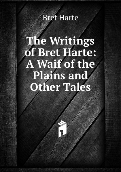 Bret Harte The Writings of Bret Harte: A Waif of the Plains and Other Tales цена в Москве и Питере