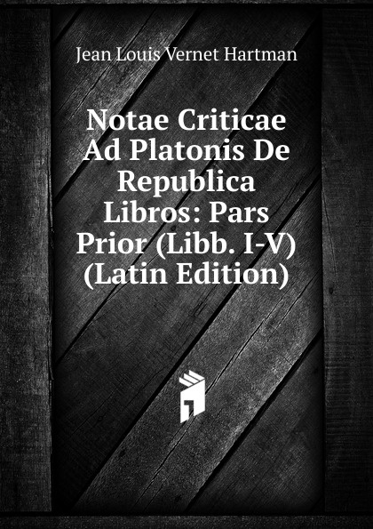 Jean Louis Vernet Hartman Notae Criticae Ad Platonis De Republica Libros: Pars Prior (Libb. I-V) (Latin Edition)