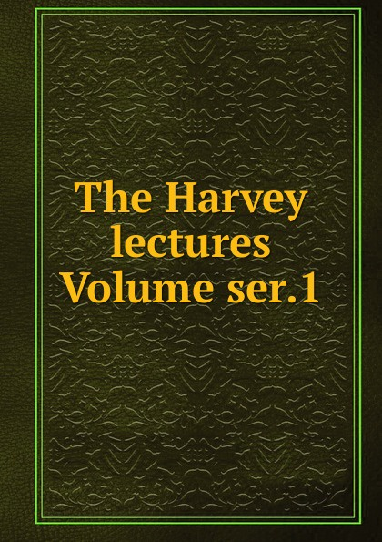 The Harvey lectures Volume ser.1 harvey society the harvey lectures series 102 2006 2007