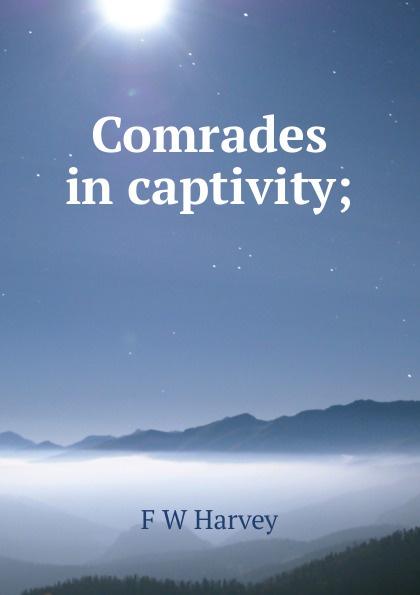 F W Harvey Comrades in captivity; three comrades