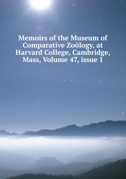 Memoirs of the Museum of Comparative Zoology, at Harvard College, Cambridge, Mass, Volume 47,.issue 1 m hussey sumerian tablets in the harvard semitic museum part 1