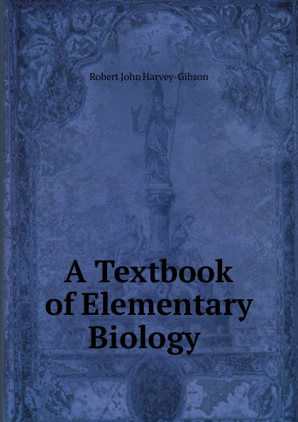 Robert John Harvey-Gibson A Textbook of Elementary Biology . недорго, оригинальная цена