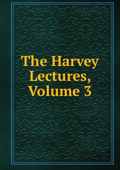 The Harvey Lectures, Volume 3 harvey society the harvey lectures series 102 2006 2007