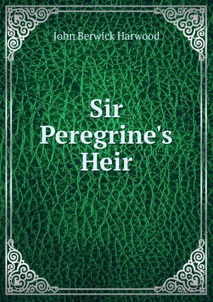 John Berwick Harwood Sir Peregrine.s Heir цены