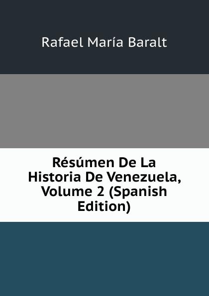 Rafael María Baralt Resumen De La Historia De Venezuela, Volume 2 (Spanish Edition) domingo juarros compendio de la historia de la ciudad de guatemala volume 2 spanish edition
