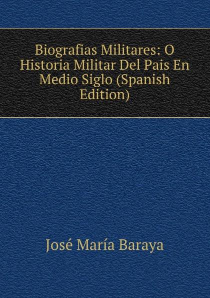 José María Baraya Biografias Militares: O Historia Militar Del Pais En Medio Siglo (Spanish Edition) p gouin medio registro alto del primer tono