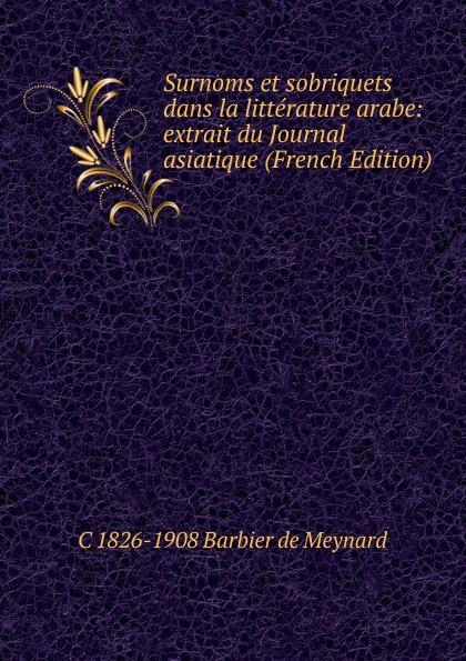 Surnoms et sobriquets dans la litterature arabe: extrait du Journal asiatique (French Edition)