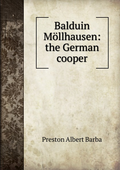 Preston Albert Barba Balduin Mollhausen: the German cooper цена