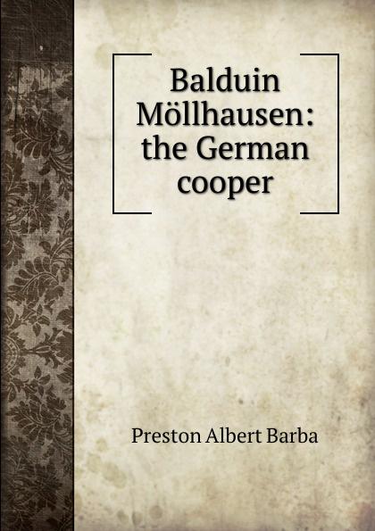 Preston Albert Barba Balduin Mollhausen: the German cooper цена