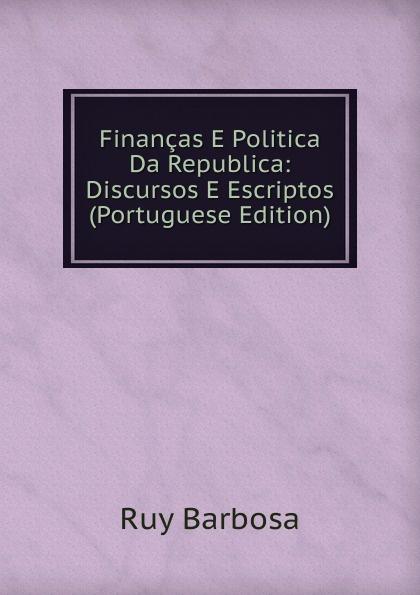 Ruy Barbosa Financas E Politica Da Republica: Discursos E Escriptos (Portuguese Edition) liricas e satiras poesias escolhidas e outras ineditas portuguese edition