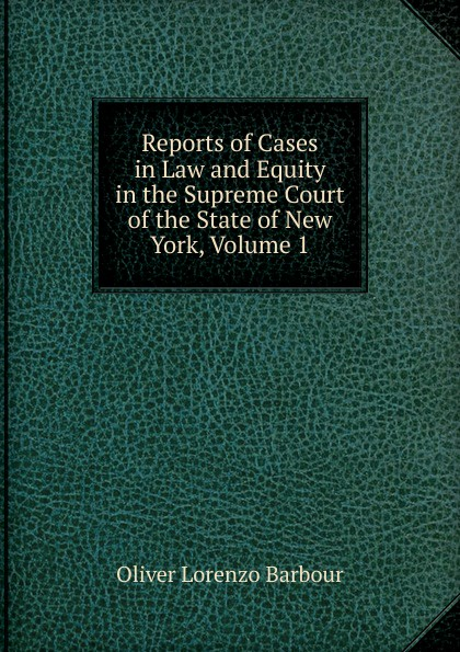 Reports of Cases in Law and Equity in the Supreme Court of the State of New York, Volume 1