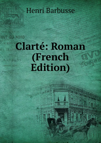 Henri Barbusse Clarte: Roman (French Edition) henri barbusse the inferno