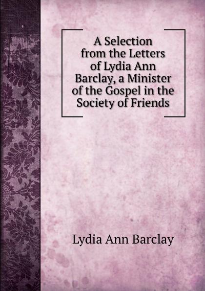 цена Lydia Ann Barclay A Selection from the Letters of Lydia Ann Barclay, a Minister of the Gospel in the Society of Friends онлайн в 2017 году