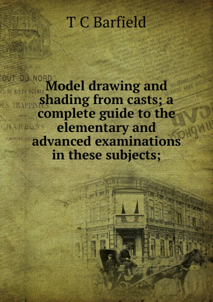 Фото - T C Barfield Model drawing and shading from casts; a complete guide to the elementary and advanced examinations in these subjects; женские кеды t barfield b065