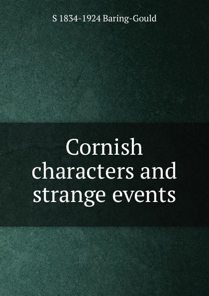S. Baring-Gould Cornish characters and strange events baring gould sabine cornish characters and strange events