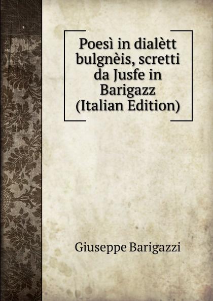 Giuseppe Barigazzi Poesi in dialett bulgneis, scretti da Jusfe in Barigazz (Italian Edition) meli giovanni poesi siciliane italian edition