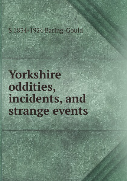 S. Baring-Gould Yorkshire oddities, incidents, and strange events уильям шекспир уильям шекспир сонеты подарочное издание