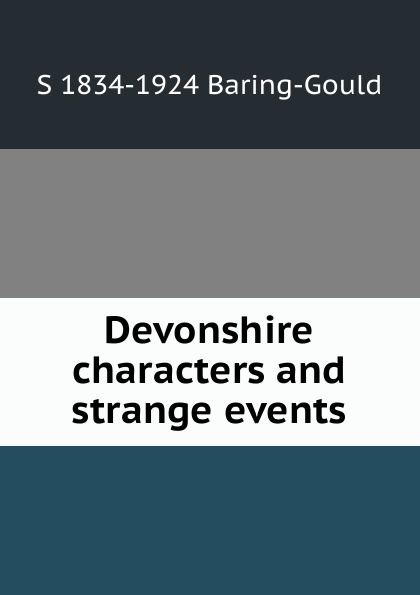 S. Baring-Gould Devonshire characters and strange events baring gould sabine cornish characters and strange events