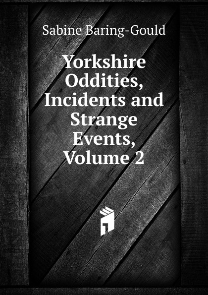 S. Baring-Gould Yorkshire Oddities, Incidents and Strange Events, Volume 2 baring gould sabine cornish characters and strange events