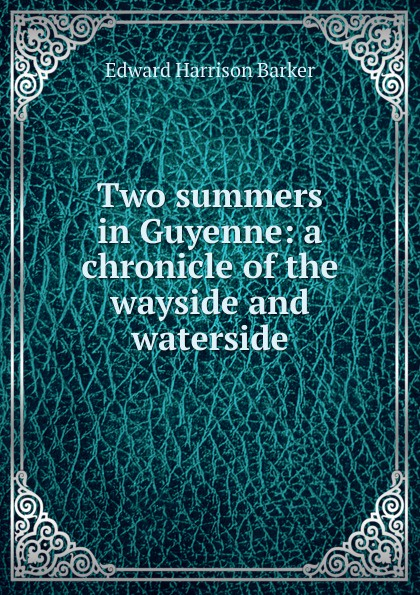 Two summers in Guyenne: a chronicle of the wayside and waterside