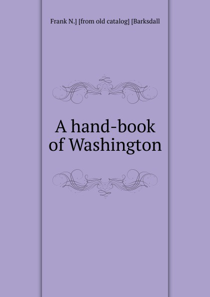 Frank N.] [from old catalog] [Barksdall A hand-book of Washington catalog blue book
