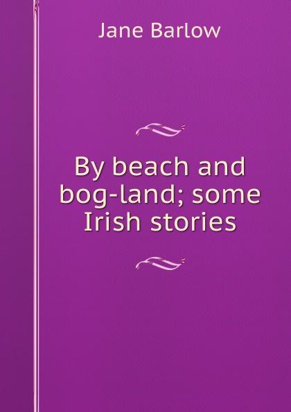 Jane Barlow By beach and bog-land; some Irish stories jane brox clearing land