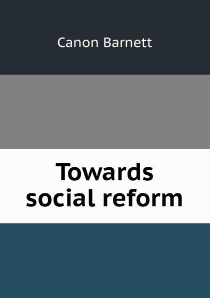 Canon Barnett Towards social reform