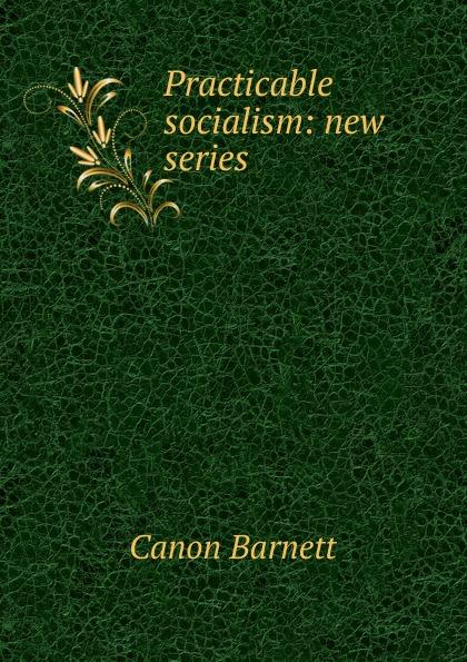 Canon Barnett Practicable socialism: new series