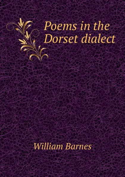 William Barnes Poems in the Dorset dialect
