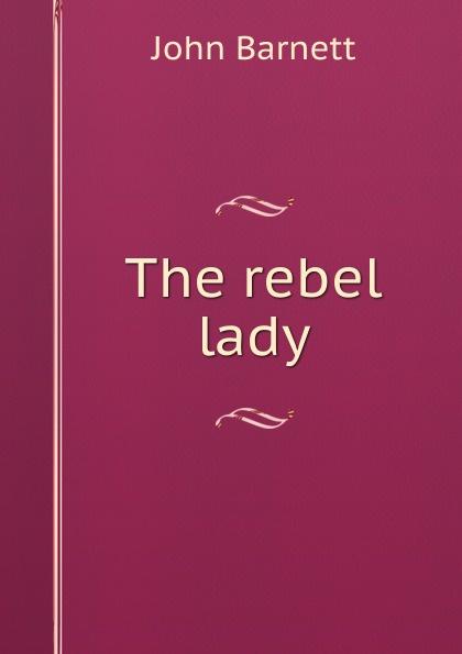 John Barnett The rebel lady