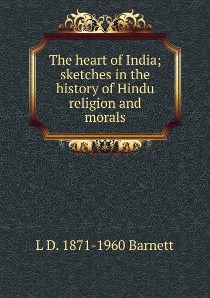L D. 1871-1960 Barnett The heart of India; sketches in the history of Hindu religion and morals barnett d calling major tom