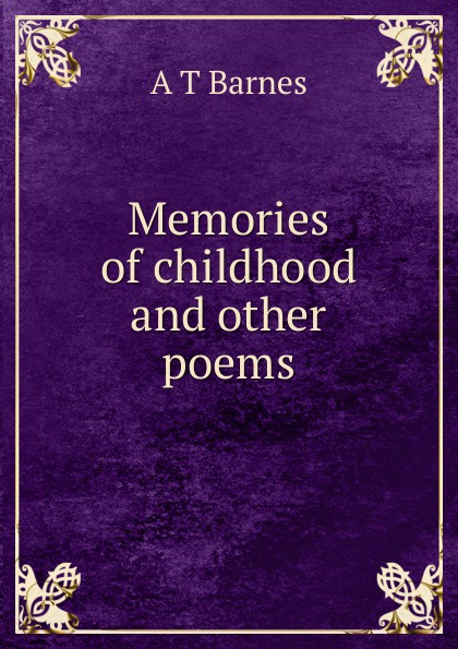 A T Barnes Memories of childhood and other poems