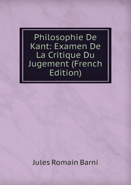 Jules Romain Barni Philosophie De Kant: Examen La Critique Du Jugement (French Edition)