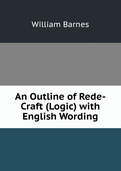 William Barnes An Outline of Rede-Craft (Logic) with English Wording