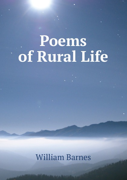 William Barnes Poems of Rural Life