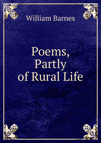 William Barnes Poems, Partly of Rural Life