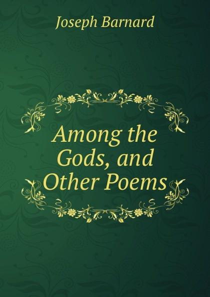 цены на Joseph Barnard Among the Gods, and Other Poems  в интернет-магазинах