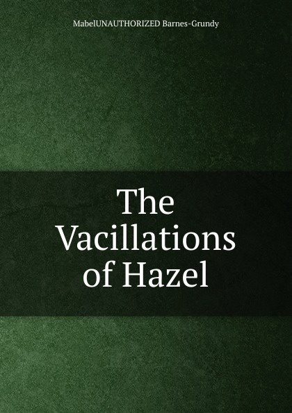 MabelUNAUTHORIZED Barnes-Grundy The Vacillations of Hazel peter grundy beginners