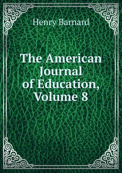 Henry Barnard The American Journal of Education, Volume 8