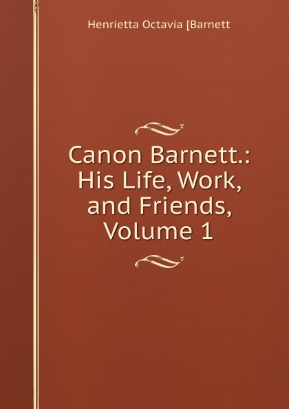 Henrietta Octavia [Barnett Canon Barnett.: His Life, Work, and Friends, Volume 1