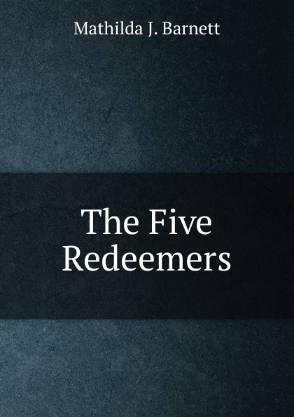 Mathilda J. Barnett The Five Redeemers