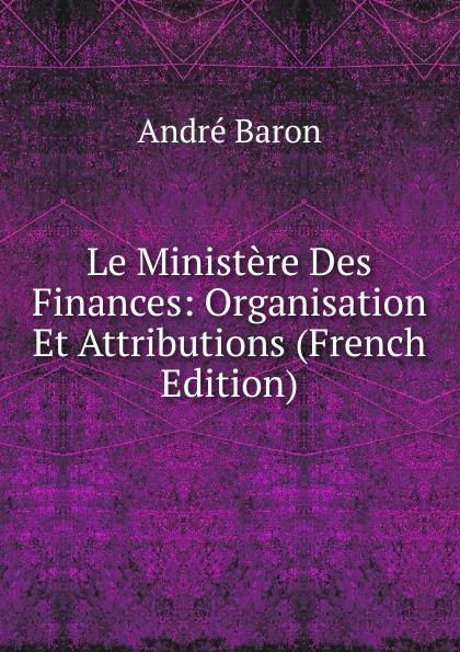 Le Ministere Des Finances: Organisation Et Attributions (French Edition)